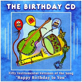 "The Birthday CD: 50 Unique Instrumental Versions of the Song ""Happy Birthday to You"""